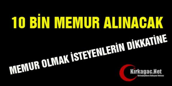 10 BİN MEMUR ALINACAK