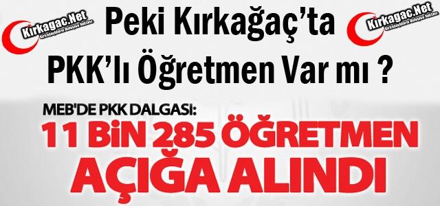 11 BİN 285 PKK'LI ÖĞRETMEN AÇIĞA ALINDI