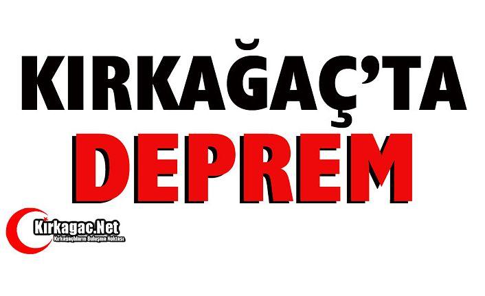 KIRKAĞAÇ'TA DEPREM..
