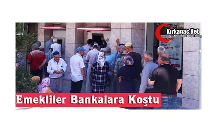 KIRKAĞAÇ'TA EMEKLİLER BANKALARA KOŞTU