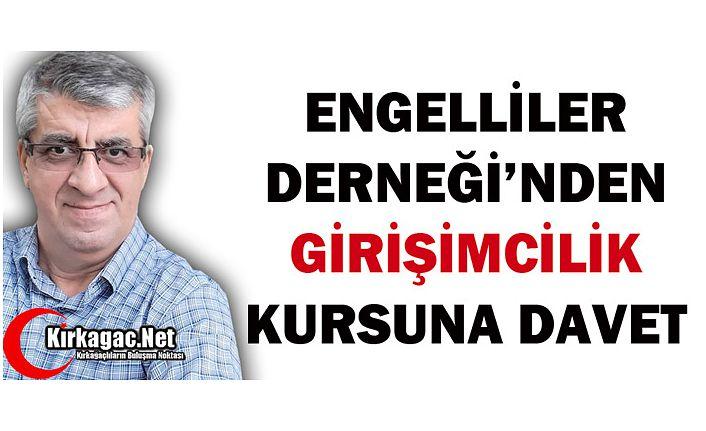 """ENGELLİLER DERNEĞİ'NDEN """"GİRİŞİMCİLİK"""" KURSUNA DAVET"""