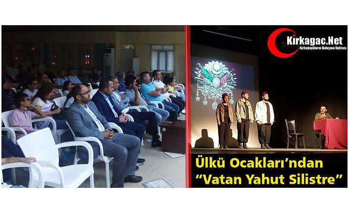 """ÜLKÜ OCAKLARI'NDAN """"VATAN YAHUT SİLİSTRE"""" OYUNU"""