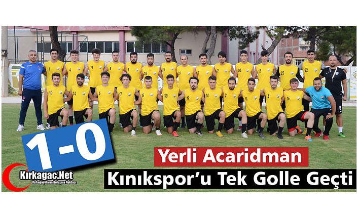 YERLİ ACARİDMAN, KINIK'I DEVİRDİ 1-0