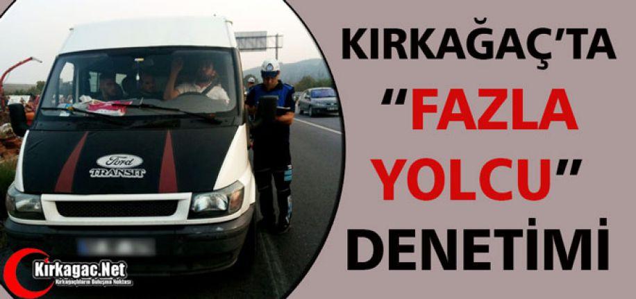 """KIRKAĞAÇ'TA """"FAZLA YOLCU"""" DENETİMİ"""