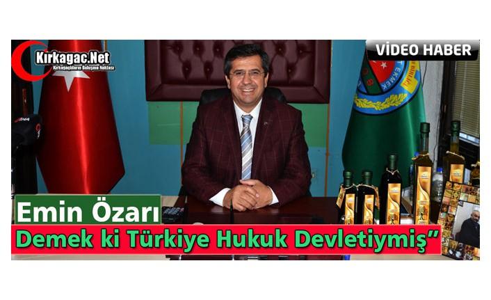 """ÖZARI """"DEMEK Kİ TÜRKİYE BİR HUKUK DEVLETİYMİŞ"""""""