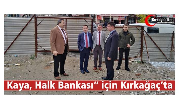 """KAYA """"HALK BANKASI"""" İÇİN KIRKAĞAÇ'TA"""