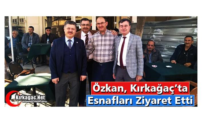 ÖZKAN, KIRKAĞAÇ'TA ESNAFI GEZDİ