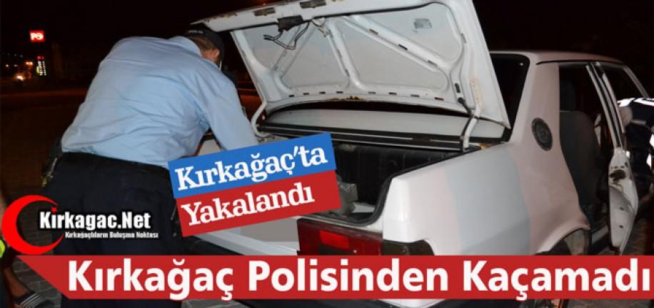 KIRKAĞAÇ'TA POLİSTEN KAÇAMADI
