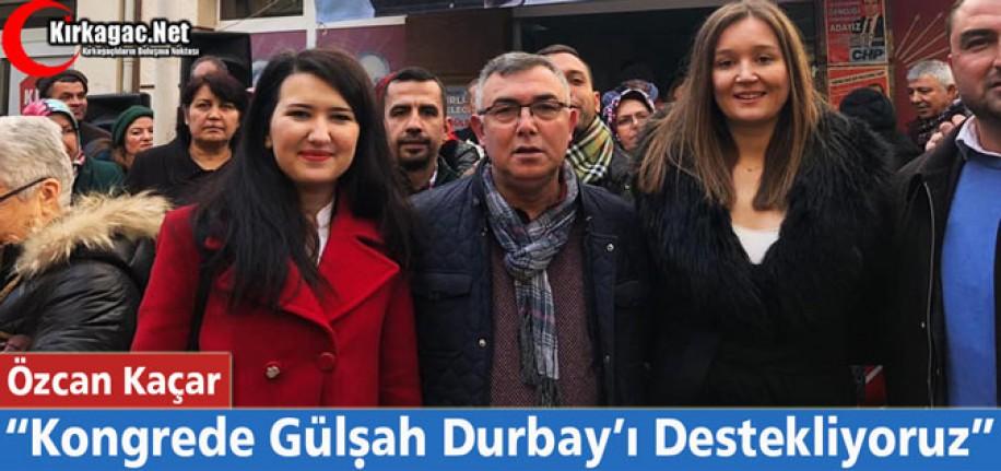 """KAÇAR """"KONGREDE GÜLŞAH DURBAY'I DESTEKLİYORUZ"""""""