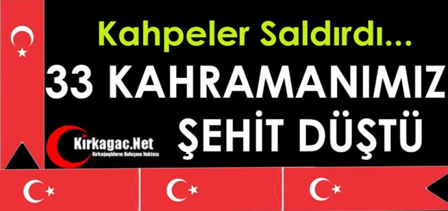 KAHPELER SALDIRDI...33 KAHRAMANIMIZ ŞEHİT DÜŞTÜ