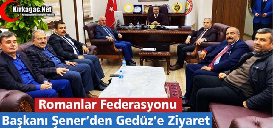 ROMANLAR FEDERASYON BAŞKANI ŞENER'DEN GEDÜZ'E ZİYARET
