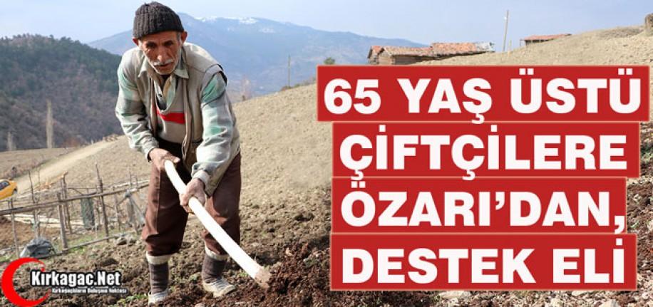 65 YAŞ ÜSTÜ ÇİFTÇİLERE ÖZARI'DAN DESTEK ELİ