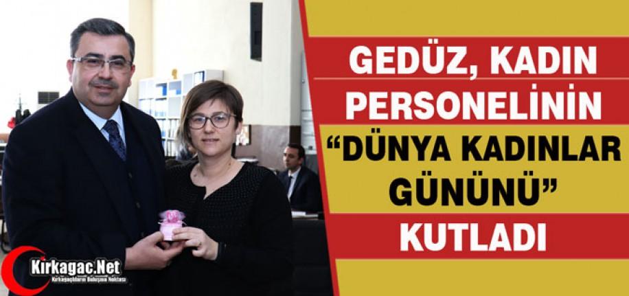 """GEDÜZ, KADIN PERSONELİNİN """"KADINLAR GÜNÜNÜ"""" KUTLADI"""