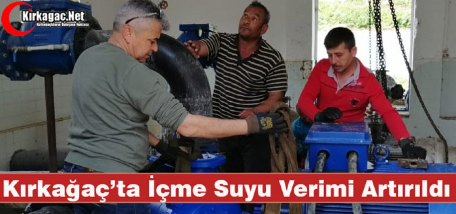 KIRKAĞAÇ'TA İÇME SUYU VERİMİ ARTIRILDI