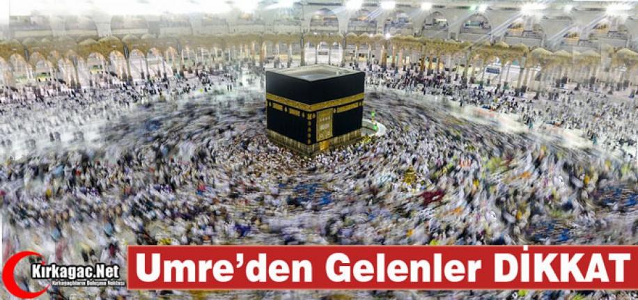 UMRE'DEN GELENLER DİKKAT