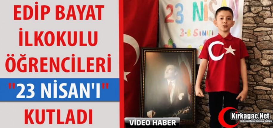 """EDİP BAYAT İLKOKULU ÖĞRENCİLERİ """"23 NİSAN'I"""" KUTLADI"""