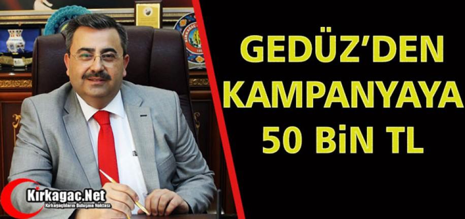 GEDÜZ'DEN KAMPANYAYA 50 BİN TL'LİK DESTEK