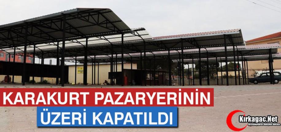 KARAKURT PAZARYERİNİN ÜZERİ KAPATILDI