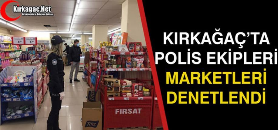 KIRKAĞAÇ'TA POLİS EKİPLERİ MARKETLERİ DENETLEDİ