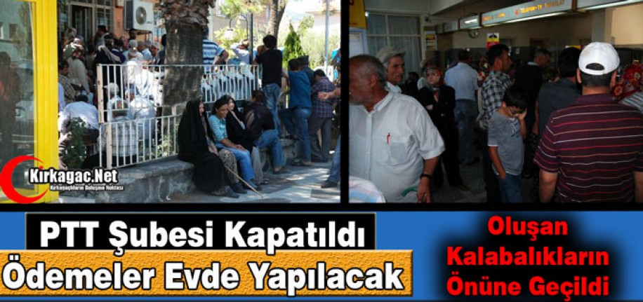 PTT ŞUBESİ KAPATILDI, ÖDEMELER EVDE YAPILACAK