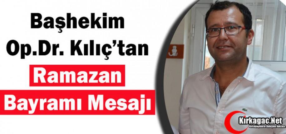 """BAŞHEKİM OP.DR KILIÇ'TAN """"RAMAZAN BAYRAMI"""" MESAJI"""
