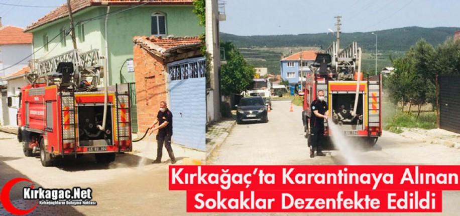 KIRKAĞAÇ'TA KARANTİNAYA ALINAN SOKAKLAR DEZENFEKTE EDİLDİ