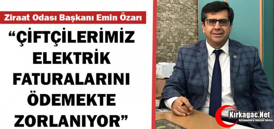 """ÖZARI """"ÇİFTÇİLERİMİZ ELEKTRİK ÖDEMELERİNDE ZORLANIYOR"""""""
