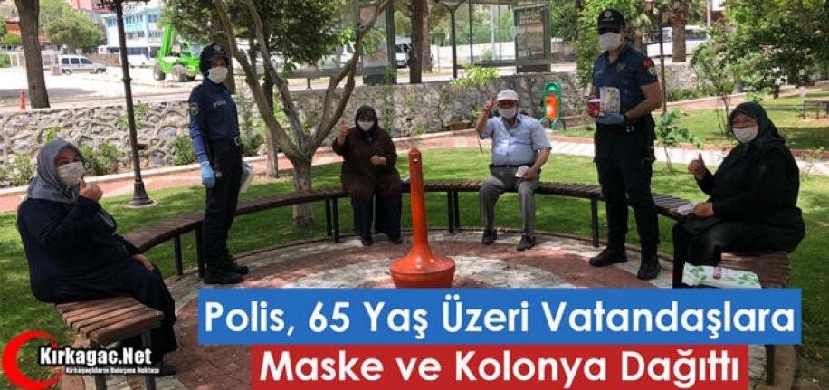 POLİS 65 YAŞ ÜSTÜ VATANDAŞLARA KOLONYA VE MASKE DAĞITTI