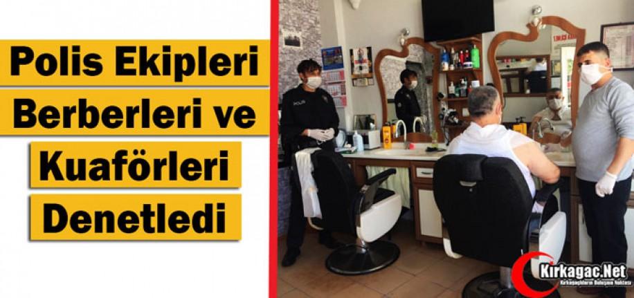 POLİS EKİPLERİ, BERBERLERİ ve KUAFÖRLERİ DENETLEDİ
