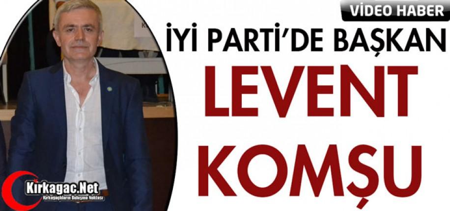 İYİ PARTİ'DE LEVENT KOMŞU DÖNEMİ