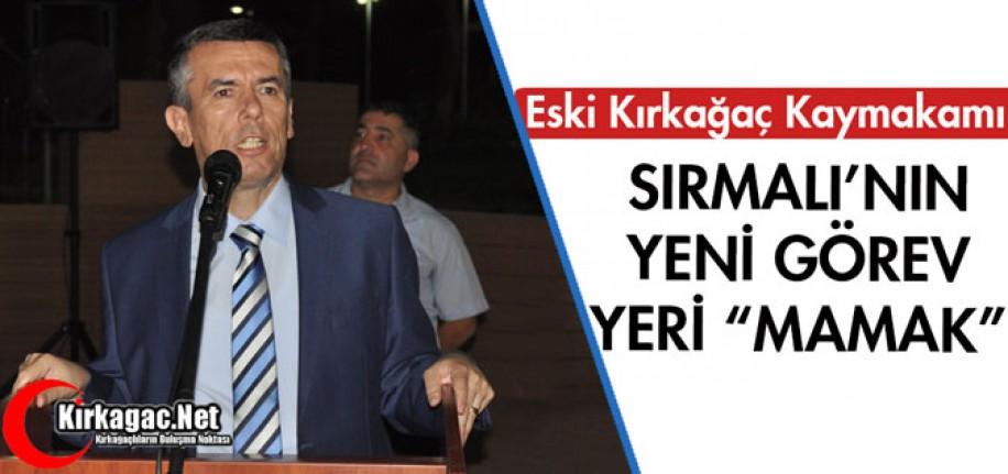 """SIRMALI'NIN YENİ GÖREV YERİ """"MAMAK"""""""