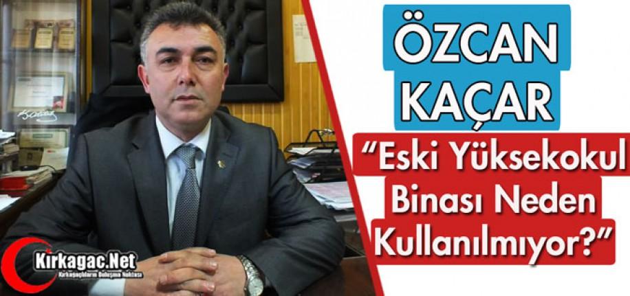 """KAÇAR """"ESKİ YÜKSEKOKUL BİNASI NEDEN KULLANILMIYOR"""""""