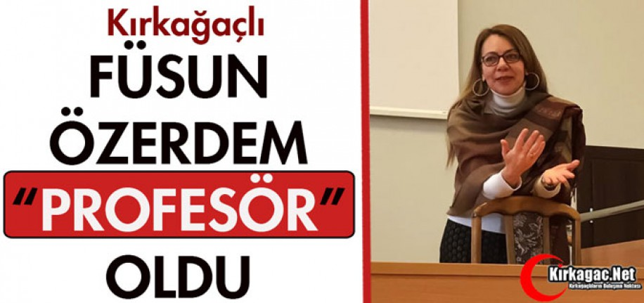"""KIRKAĞAÇLI FÜSUN ÖZERDEM """"PROFESÖR"""" OLDU"""