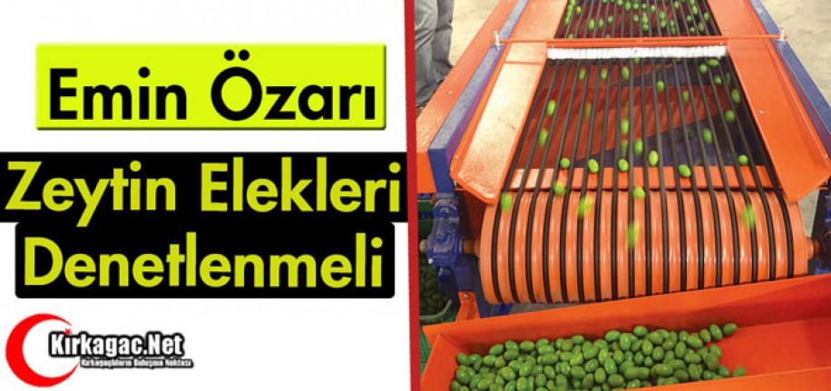 """ÖZARI """"ZEYTİN ELEKLERİ DENETLENMELİ"""""""