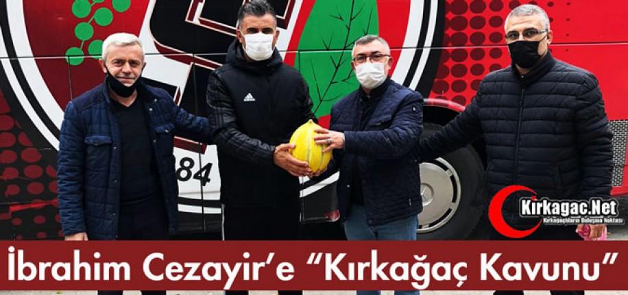 "İBRAHİM CEZAYİR'E ""KIRKAĞAÇ KAVUNU"""