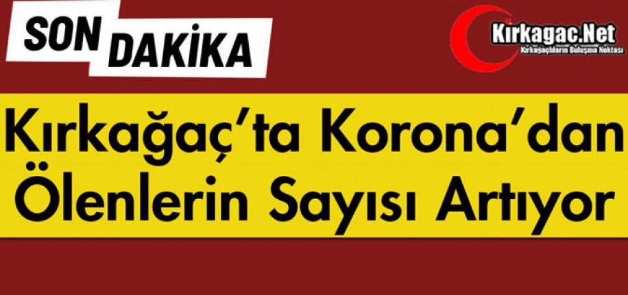 KIRKAĞAÇ'TA KORONA'DAN ÖLENLERİN SAYISI ARTIYOR