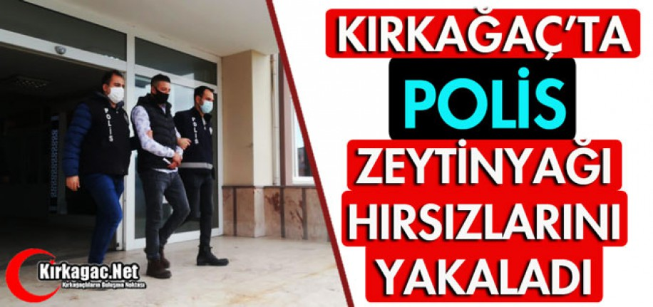 KIRKAĞAÇ'TA POLİS ZEYTİNYAĞI HIRSIZLARINI YAKALADI