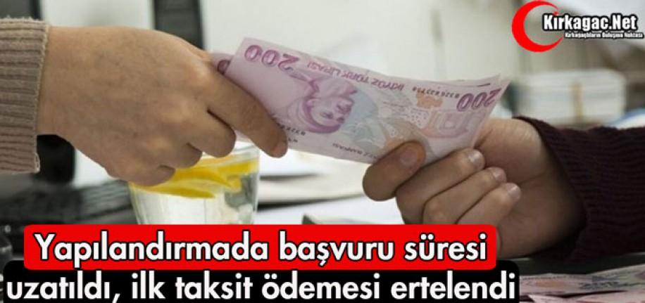YAPILANDIRMADA BAŞVURU SÜRESİ UZATILDI, İLK TAKSİT ÖDEMESİ ERTELENDİ