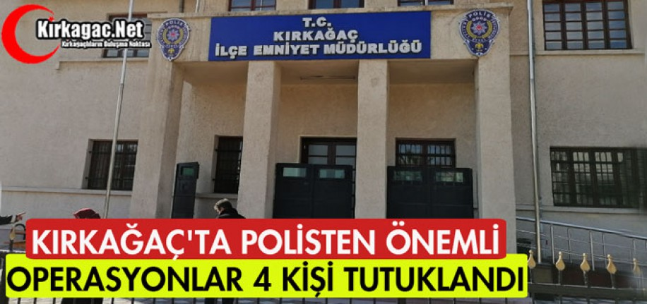 KIRKAĞAÇ'TA POLİSTEN ÖNEMLİ OPERASYONLAR 4 KİŞİ TUTUKLANDI