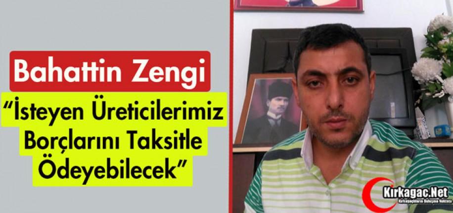 """ZENGİ """"ÜRETİCİLERİMİZ BORÇLARINI TAKSİTLE ÖDEYEBİLECEK"""""""