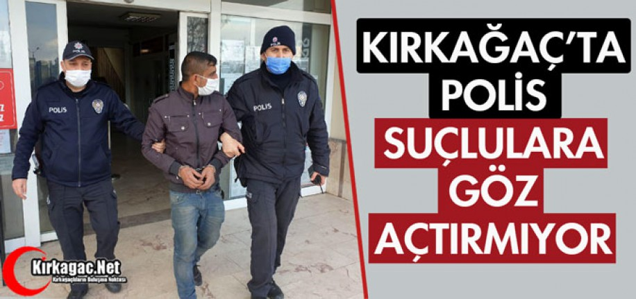 KIRKAĞAÇ'TA POLİS SUÇLULARA GÖZ AÇTIRMIYOR