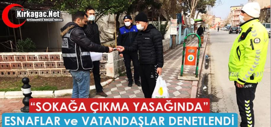 """""""SOKAĞA ÇIKMA YASAĞINDA"""" ESNAFLAR ve VATANDAŞLAR DENETLENDİ"""