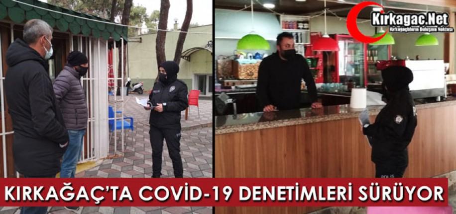 KIRKAĞAÇ'TA COVİD-19 DENETİMLERİ SÜRÜYOR