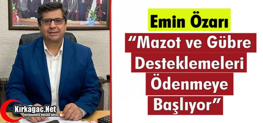 """ÖZARI """"MAZOT VE GÜBRE DESTEKLEMELERİ ODENMEYE BAŞLIYOR"""""""