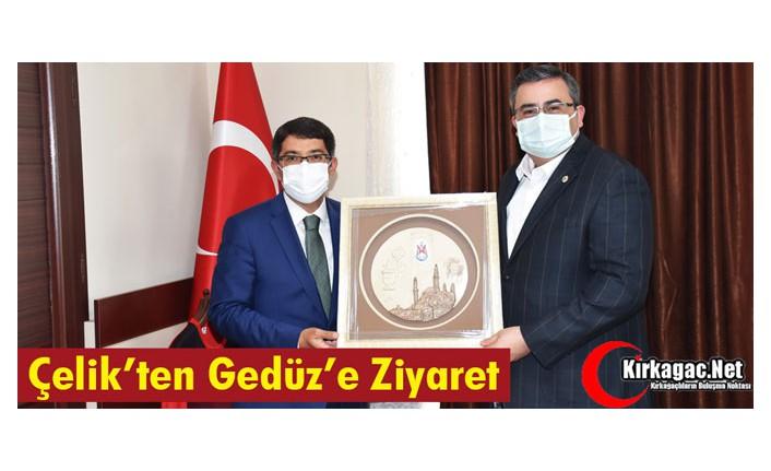 ÇELİK'TEN GEDÜZ'E ZİYARET