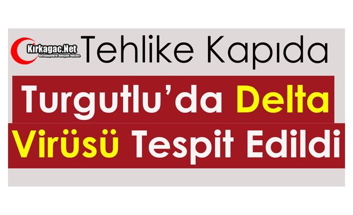 TURGUTLU'DA DELTA VİRÜSÜ TESPİT EDİLDİ