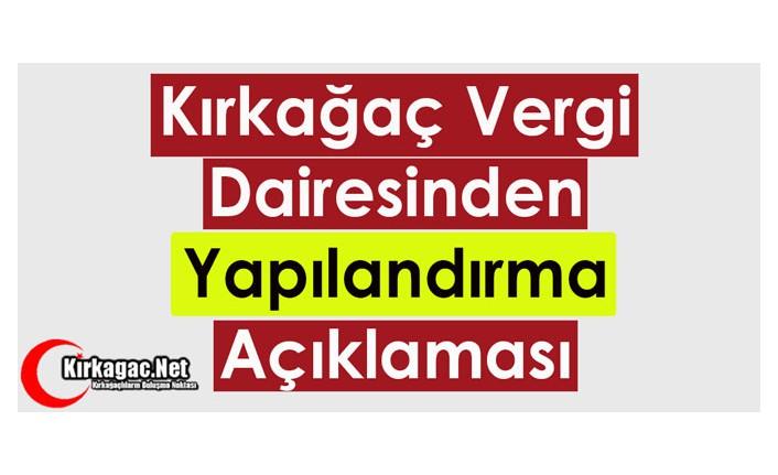"""KIRKAĞAÇ VERGİ DAİRESİNDEN """"YAPILANDIRMA"""" AÇIKLAMASI"""