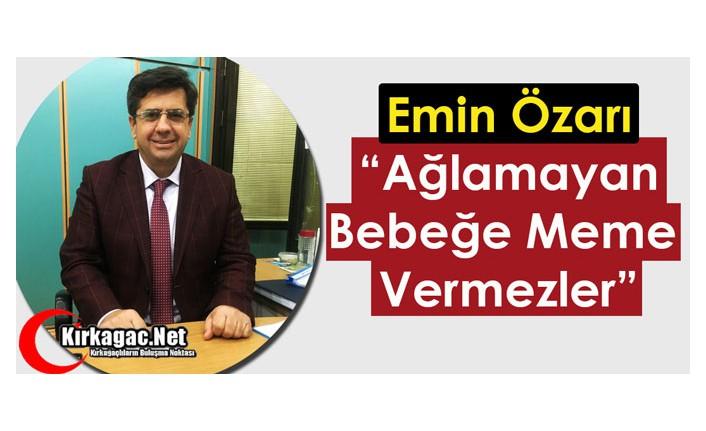 """ÖZARI """"AĞLAMAYAN BEBEĞE MEME VERMEZLER"""""""