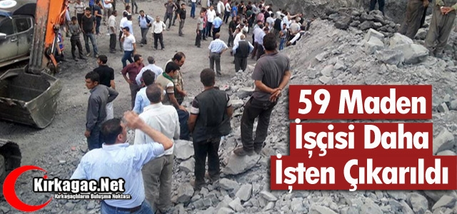 59 MADENCİ DAHA İŞTEN ÇIKARILDI
