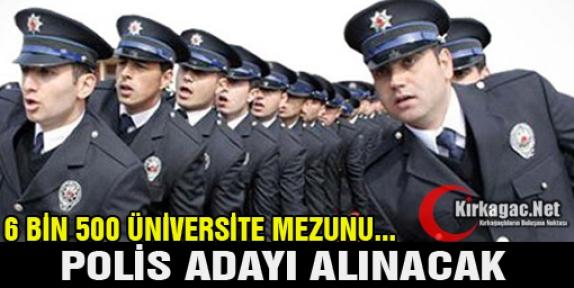 6 BİN 500 ÜNİVERSİTE MEZUNU POLİS ADAYI ALINACAK